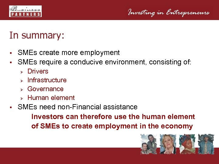 In summary: § § SMEs create more employment SMEs require a conducive environment, consisting