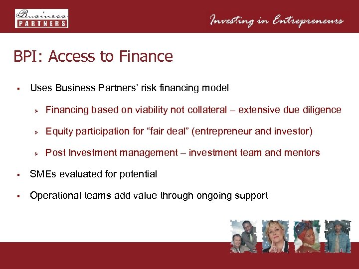 BPI: Access to Finance § Uses Business Partners' risk financing model Ø Financing based