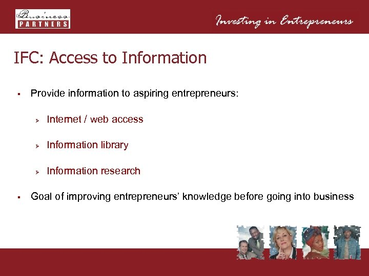 IFC: Access to Information § Provide information to aspiring entrepreneurs: Ø Ø Information library