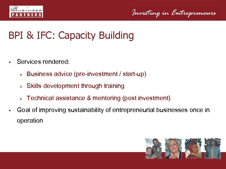BPI & IFC: Capacity Building § Services rendered: Ø Ø Skills development through training