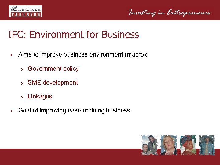IFC: Environment for Business § Aims to improve business environment (macro): Ø Ø SME