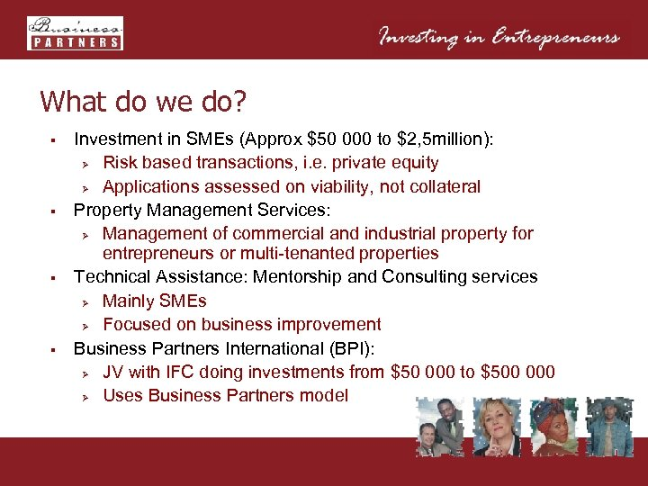 What do we do? § § Investment in SMEs (Approx $50 000 to $2,