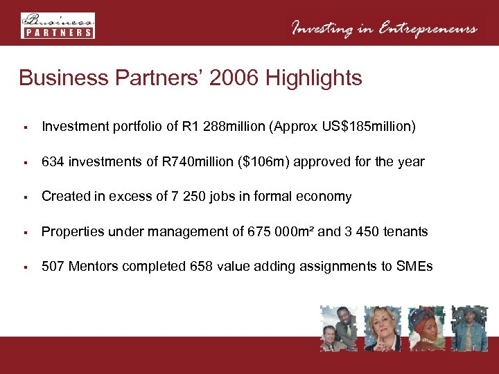 Business Partners' 2006 Highlights § Investment portfolio of R 1 288 million (Approx US$185