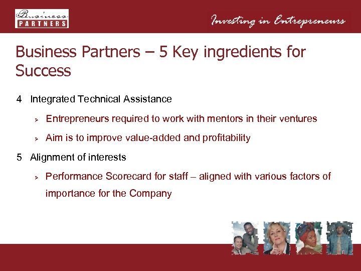 Business Partners – 5 Key ingredients for Success 4 Integrated Technical Assistance Ø Entrepreneurs