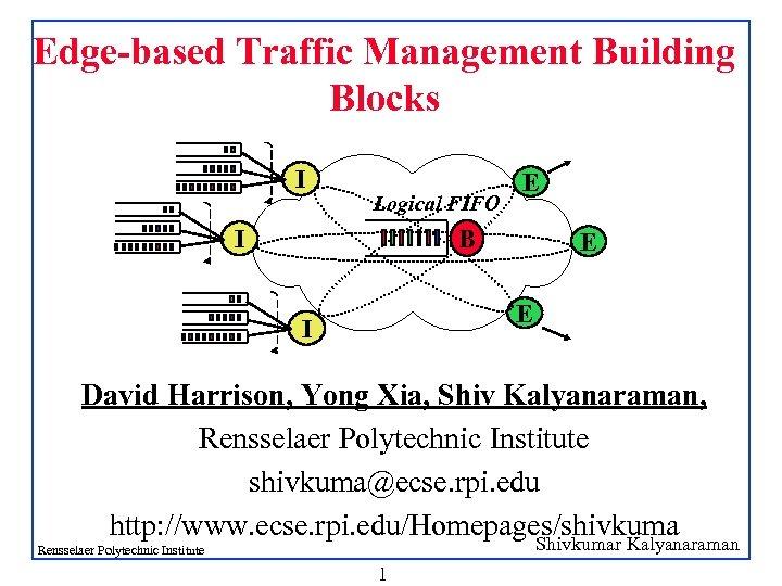 Edge-based Traffic Management Building Blocks I Logical FIFO E B I E E I