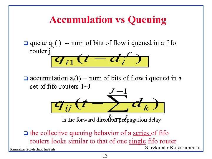 Accumulation vs Queuing q queue qij(t) -- num of bits of flow i queued