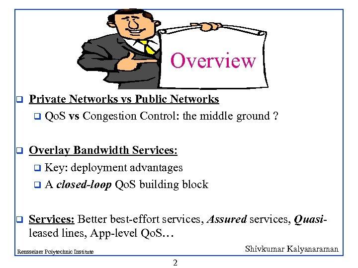 Overview q Private Networks vs Public Networks q Qo. S vs Congestion Control: the