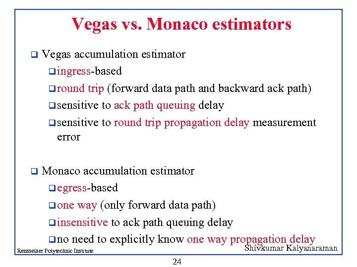 Vegas vs. Monaco estimators q Vegas accumulation estimator q ingress-based q round trip (forward