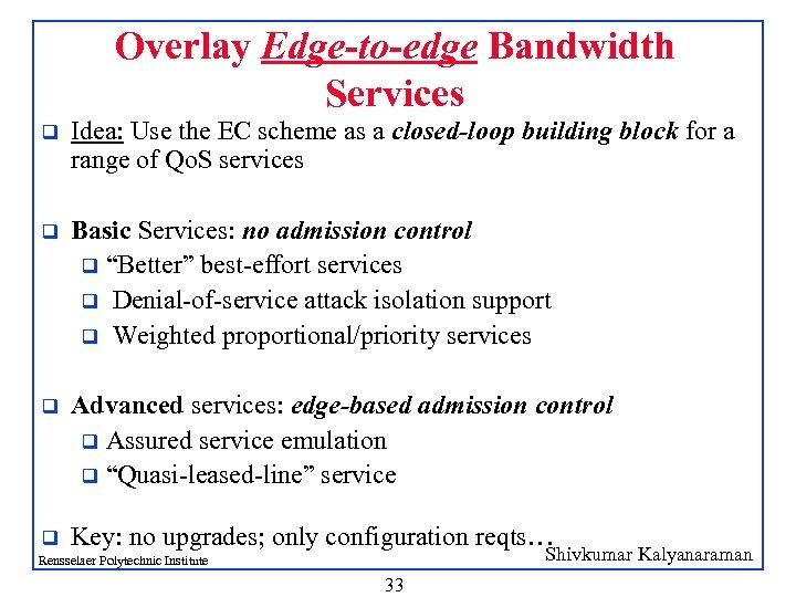 Overlay Edge-to-edge Bandwidth Services q Idea: Use the EC scheme as a closed-loop building