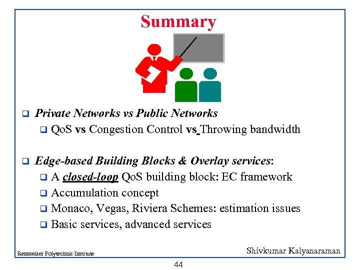 Summary q Private Networks vs Public Networks q Qo. S vs Congestion Control vs