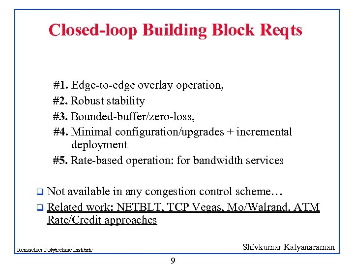 Closed-loop Building Block Reqts #1. Edge-to-edge overlay operation, #2. Robust stability #3. Bounded-buffer/zero-loss, #4.