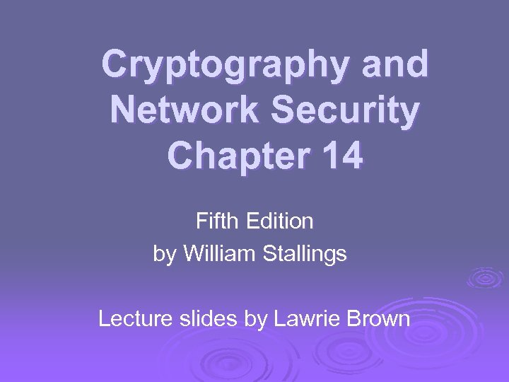 Cryptography and Network Security Chapter 14 Fifth Edition by William Stallings Lecture slides by