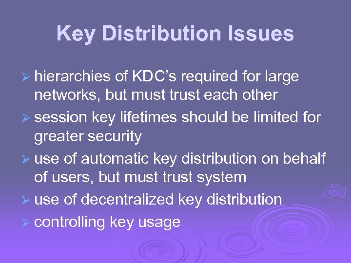 Key Distribution Issues Ø hierarchies of KDC's required for large networks, but must trust