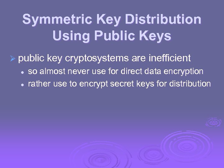Symmetric Key Distribution Using Public Keys Ø public key cryptosystems are inefficient l l