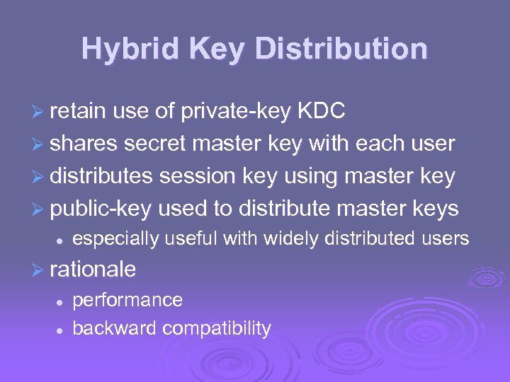 Hybrid Key Distribution Ø retain use of private-key KDC Ø shares secret master key