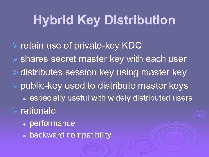 Hybrid Key Distribution Ø retain use of private-key KDC Ø shares secret master key