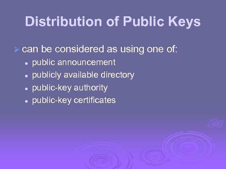 Distribution of Public Keys Ø can be considered as using one of: l l