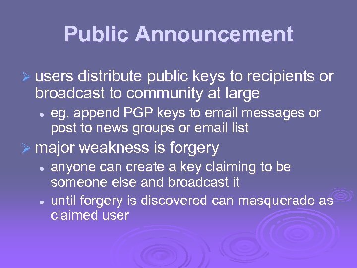 Public Announcement Ø users distribute public keys to recipients or broadcast to community at