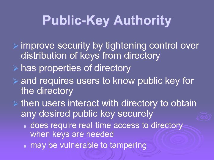 Public-Key Authority Ø improve security by tightening control over distribution of keys from directory