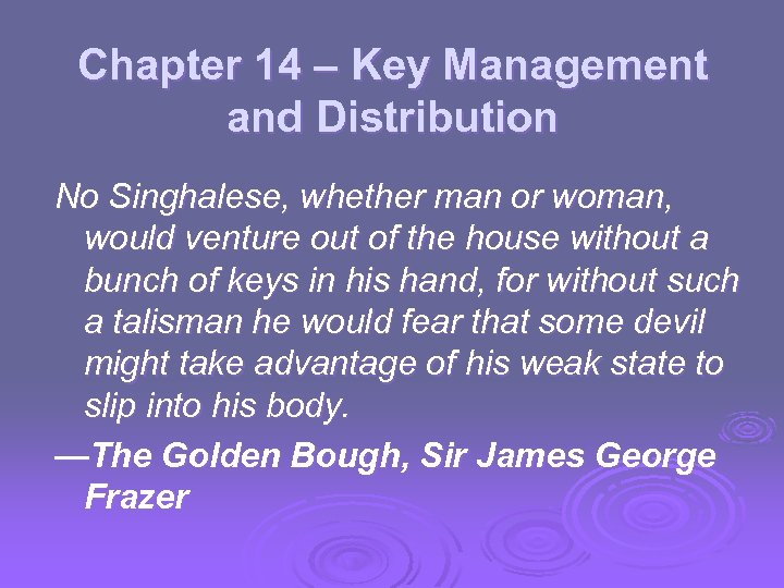 Chapter 14 – Key Management and Distribution No Singhalese, whether man or woman, would