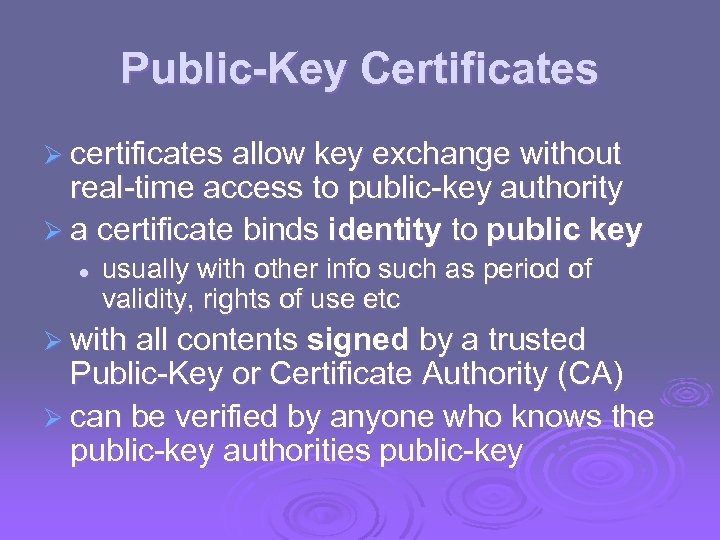 Public-Key Certificates Ø certificates allow key exchange without real-time access to public-key authority Ø