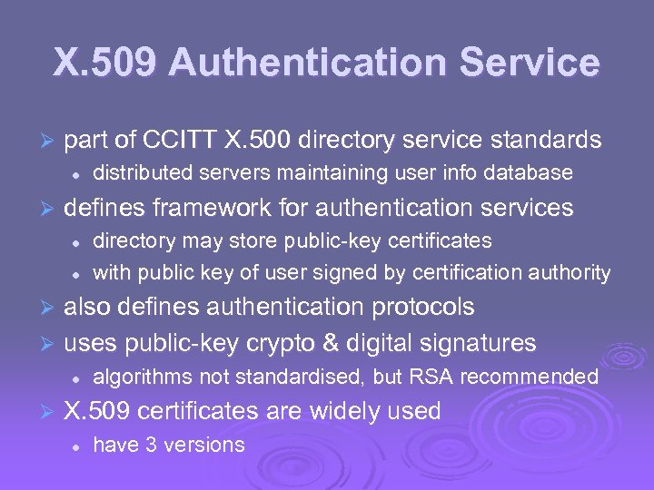 X. 509 Authentication Service Ø part of CCITT X. 500 directory service standards l