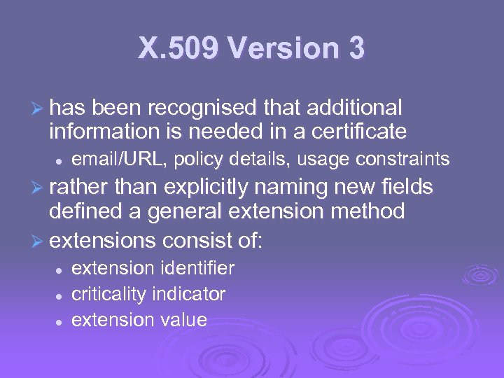 X. 509 Version 3 Ø has been recognised that additional information is needed in