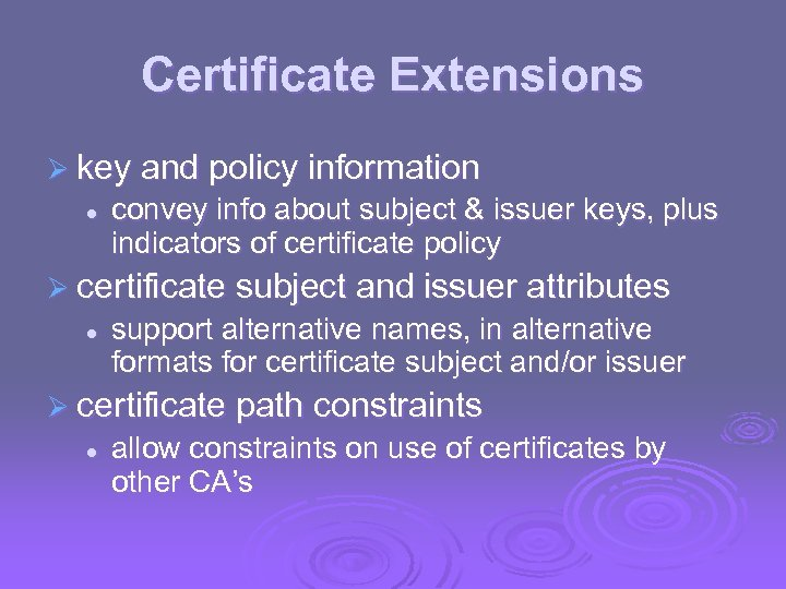 Certificate Extensions Ø key and policy information l convey info about subject & issuer