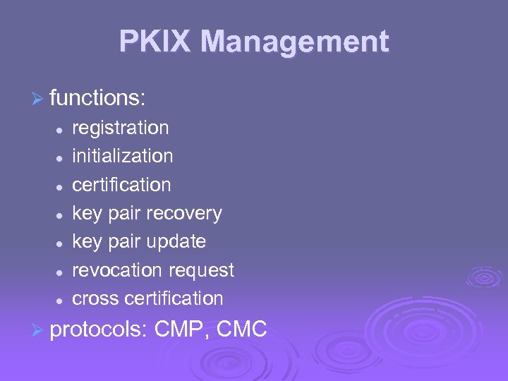 PKIX Management Ø functions: l l l l registration initialization certification key pair recovery