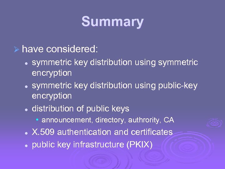 Summary Ø have considered: l l l symmetric key distribution using symmetric encryption symmetric