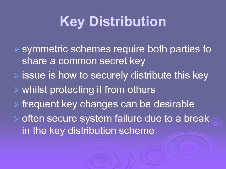 Key Distribution Ø symmetric schemes require both parties to share a common secret key