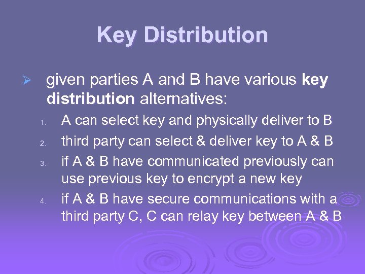 Key Distribution Ø given parties A and B have various key distribution alternatives: 1.
