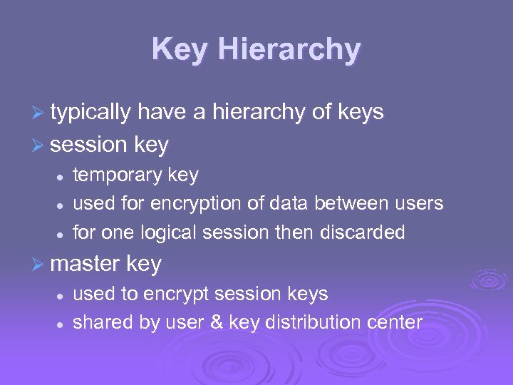 Key Hierarchy Ø typically have a hierarchy of keys Ø session key l l