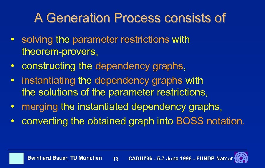 A Generation Process consists of • solving the parameter restrictions with theorem-provers, • constructing