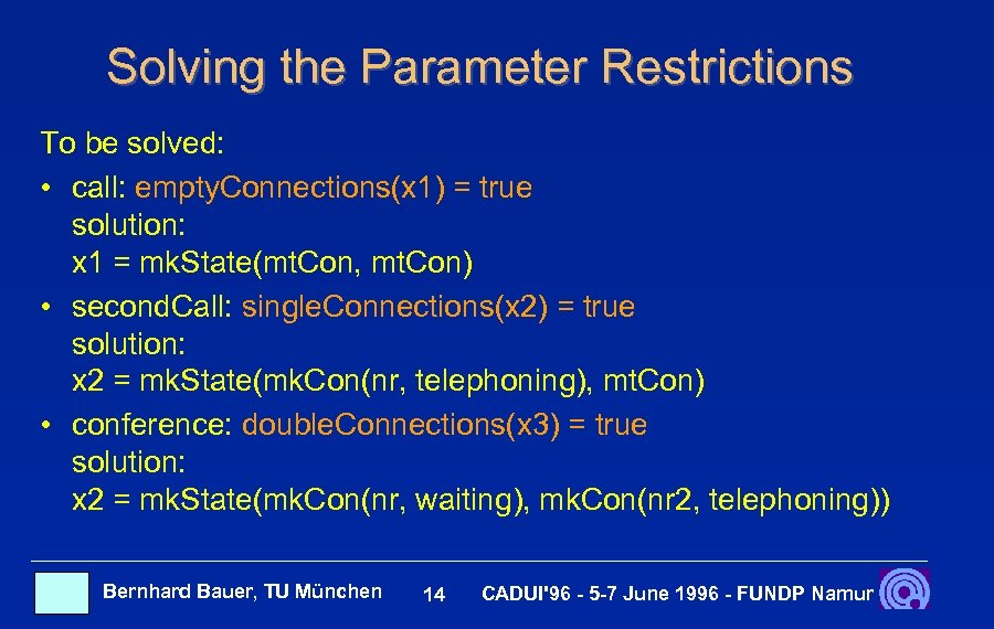 Solving the Parameter Restrictions To be solved: • call: empty. Connections(x 1) = true
