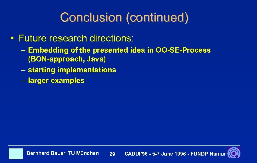 Conclusion (continued) • Future research directions: – Embedding of the presented idea in OO-SE-Process