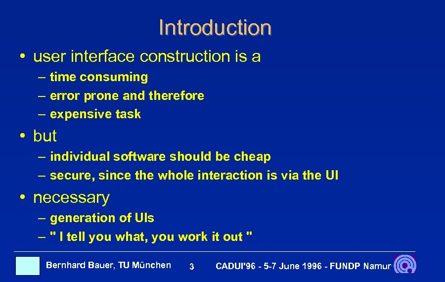 Introduction • user interface construction is a – time consuming – error prone and