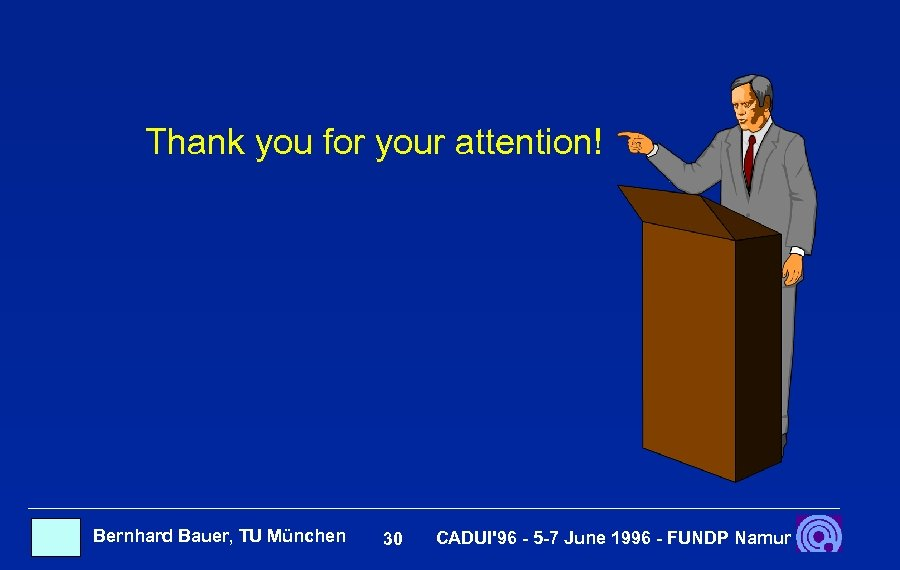 Thank you for your attention! Bernhard Bauer, TU München 30 CADUI'96 - 5 -7