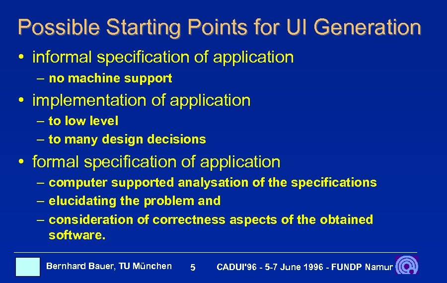 Possible Starting Points for UI Generation • informal specification of application – no machine