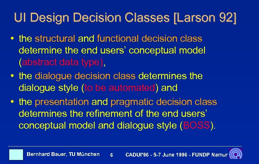 UI Design Decision Classes [Larson 92] • the structural and functional decision class determine