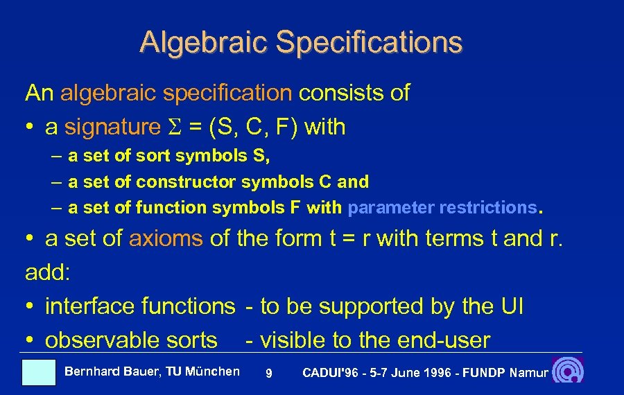 Algebraic Specifications An algebraic specification consists of • a signature = (S, C, F)