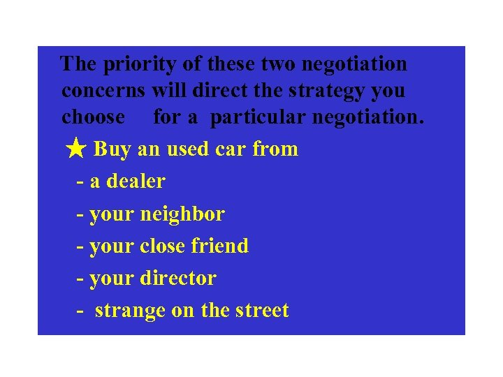 The priority of these two negotiation concerns will direct the strategy you choose for