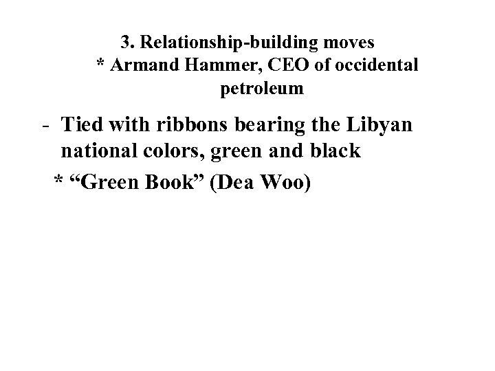 3. Relationship-building moves * Armand Hammer, CEO of occidental petroleum - Tied with ribbons