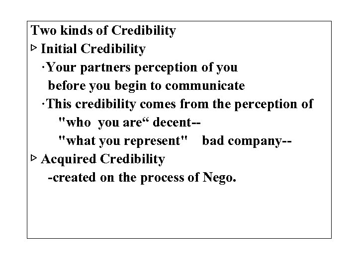 Two kinds of Credibility ▷ Initial Credibility ·Your partners perception of you before you