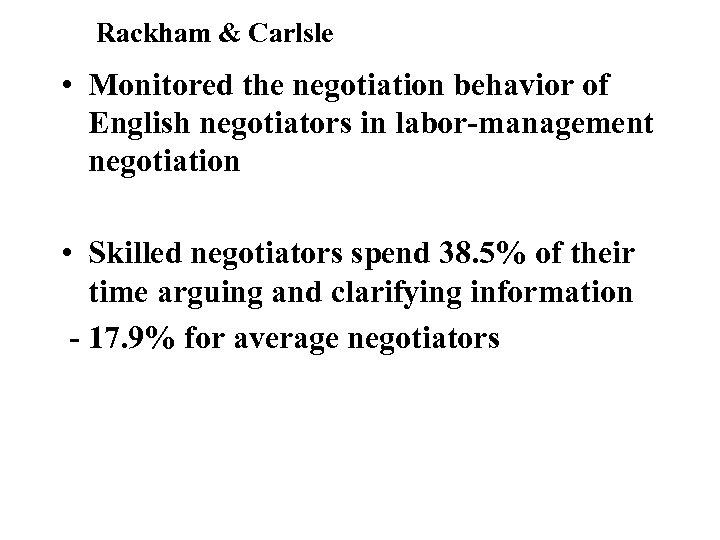 Rackham & Carlsle • Monitored the negotiation behavior of English negotiators in labor-management negotiation