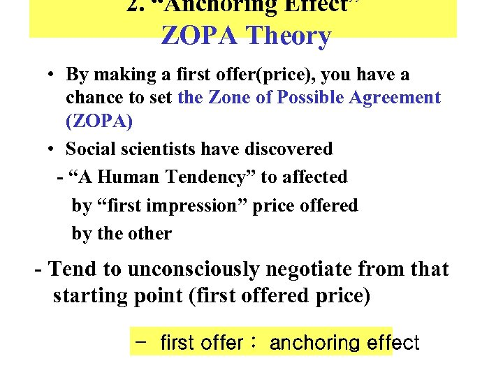 """2. """"Anchoring Effect"""" ZOPA Theory • By making a first offer(price), you have a"""