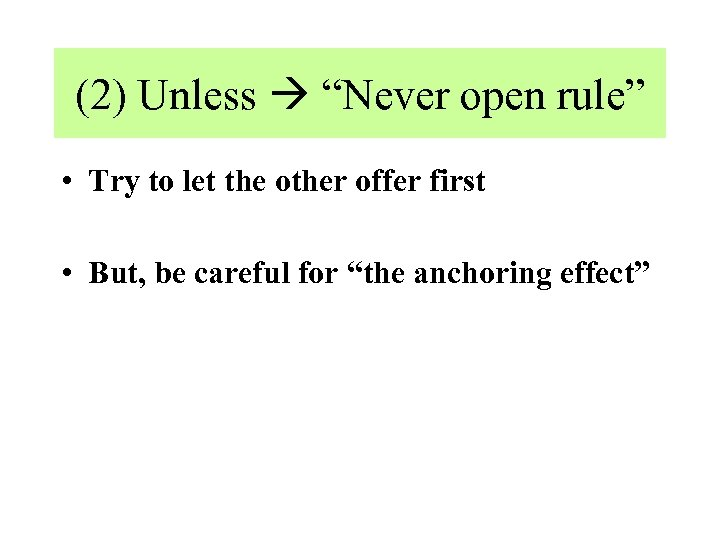 """(2) Unless """"Never open rule"""" • Try to let the other offer first •"""