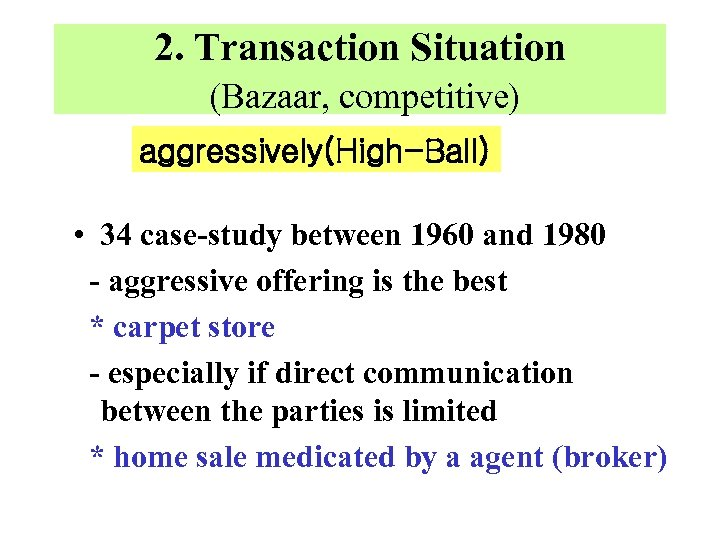 2. Transaction Situation (Bazaar, competitive) aggressively(High-Ball) • 34 case-study between 1960 and 1980 -