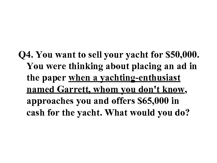 Q 4. You want to sell your yacht for $50, 000. You were thinking