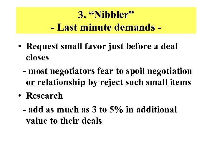 "3. ""Nibbler"" - Last minute demands • Request small favor just before a deal"